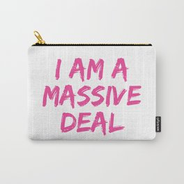 I Am A Massive Deal Carry-All Pouch