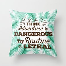Adventure is Dangerous, But Routine is Lethal Throw Pillow