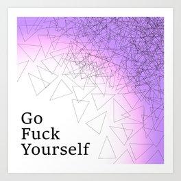 Go F*ck Yourself Art Print