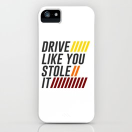Drive It Like You Stole It Racing Speed Grand iPhone Case