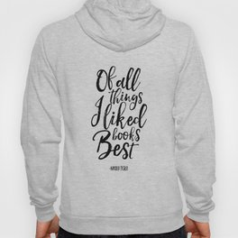 nikola tesla, of all things i liked books best,literary quote,biblioteca decor,friends gift,literary Hoody