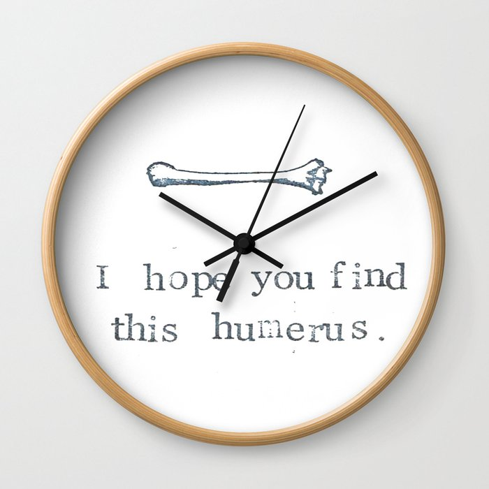 I Hope You Find This Humerus Wall Clock