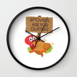 Leftovers Are For Quitters Funny Thanksgiving Turkey Wall Clock
