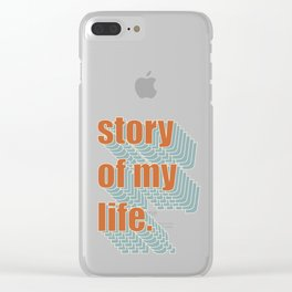 story of my life. Clear iPhone Case