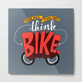 Think Once. Think Twice. Think Bike. Metal Print