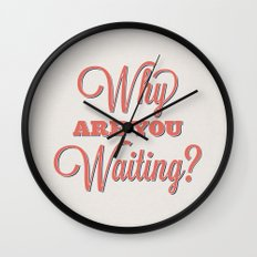 Why are you waiting? Wall Clock