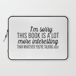 Sorry, This Book is Much More Interesting Laptop Sleeve