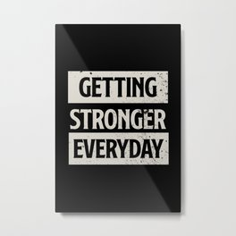 Getting Stronger Everyday Metal Print