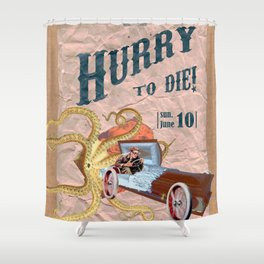 Hurry to die! Shower Curtain