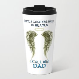 I have a Guardian Angel - I call him DAD Travel Mug
