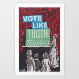 Vote Like Truth Matters Art Print