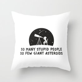 So Many Stupid People So Few Giant Asteroids Gift Throw Pillow