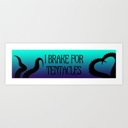 I Brake For Tentacles Bumper Sticker Art Print