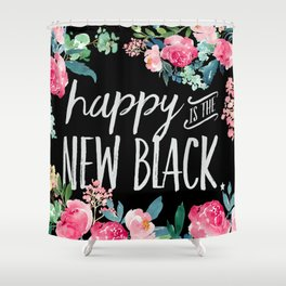 Happy is the New Black Floral Shower Curtain
