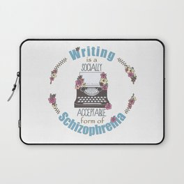 Writing Is A Socially Acceptable Form Of Schizophrenia Laptop Sleeve