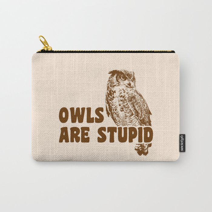Owls Are Stupid Carry-All Pouch