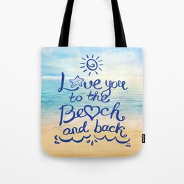 Love you to the Beach and back Tote Bag
