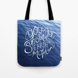 You Spoke the Earth into Motion Tote Bag