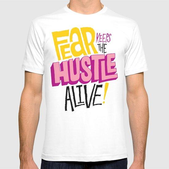 Fear keeps the Hustle Alive T-shirt