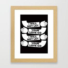 i will not let your love go Framed Art Print