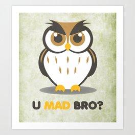 U Mad Bro Art Print