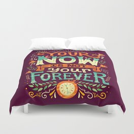 Your now is not your forever Duvet Cover