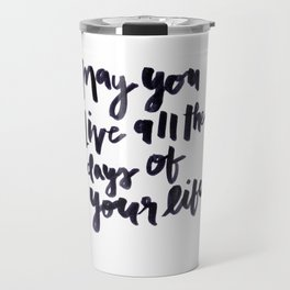 May You Live All the Days of Your Life Travel Mug