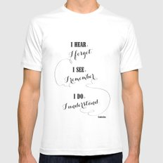 I hear and I forget Mens Fitted Tee MEDIUM White