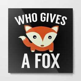 Who Gives A Fox Metal Print