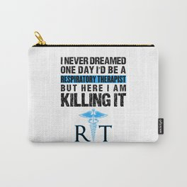 Respiratory Therapist I Never Dreamed One Day RT Carry-All Pouch
