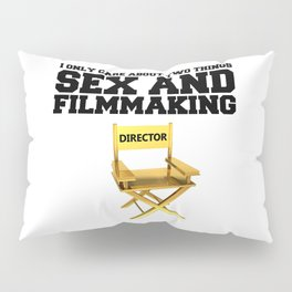 I only care about two things - SEX and FILMMAKING Pillow Sham