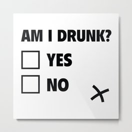 Am I Drunk? Metal Print