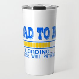 "A Nice Loading Tee For Waiting Persons Saying ""Dad To Be Loading Please Wait Patiently"" T-shirt Travel Mug"