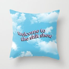 Welcome to the Shit Show Throw Pillow