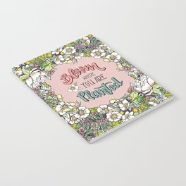 Bloom Where You Are Planted (Warm) Notebook