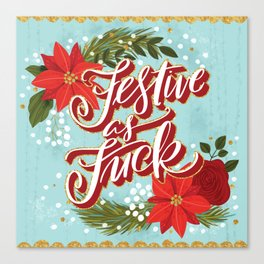 Pretty Sweary Holidays: Festive as Fuck Canvas Print