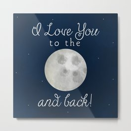 I Love You To The Moon and Back Metal Print
