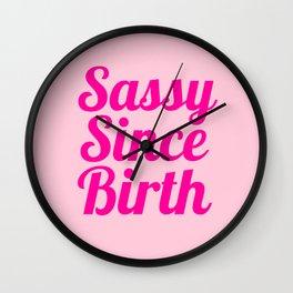 Sassy Since Birth Wall Clock