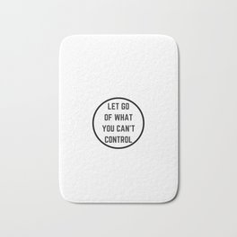 Let go of what you cannot control Bath Mat