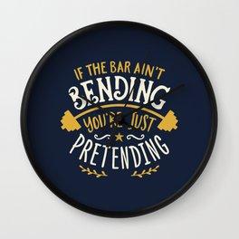 If The Bar Ain't Bending You're Just Pretending Wall Clock