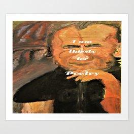 Bukowski, I am thirsty for Poetry Art Print