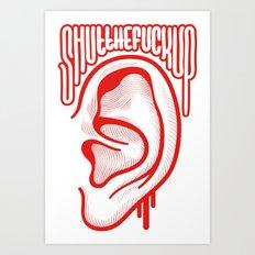 Shutthefuckup Art Print