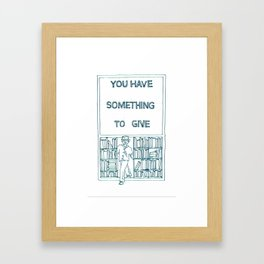You Have Something to Give  Framed Art Print