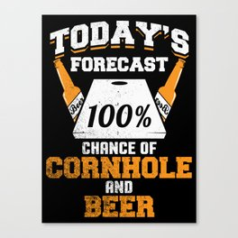 Today's Forecast 100% Chance Of Cornhole And Beer Canvas Print