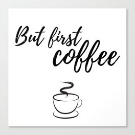 But First.. COFFEE Canvas Print