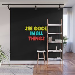 see good in all things quote Wall Mural
