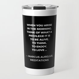 Stoic Wisdom Quotes - Marcus Aurelius Meditations - What a privilege it is to be alive Travel Mug