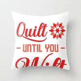 Quilt Until You Wilt Throw Pillow