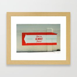 You're Almost There Framed Art Print