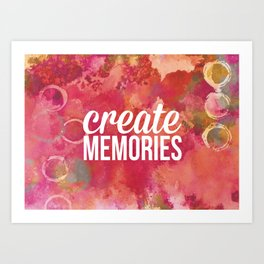 Create Memories - Inspiration Poster Art Print